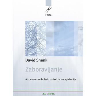 DAVID SHENK : ZABORAVLJANJE : ALZHEIMEROVA BOLEST PORTRET JEDNE EPIDEMIJE